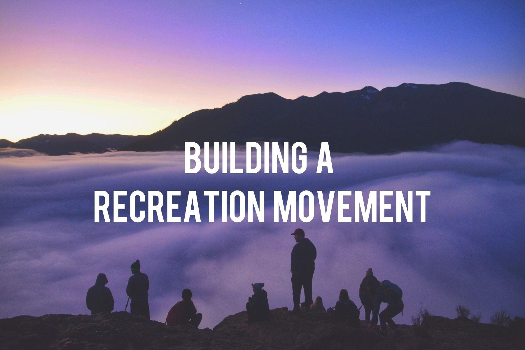Building a Recreation Movement. Photo by Jenn Bonk-Brown..jpg